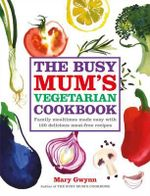 The Busy Mum's Vegetarian Cookbook - Mary Gwynn