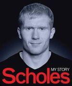 Paul Scholes : My Story - Paul Scholes