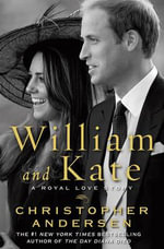 William and Kate : A Royal Love Story - Christopher Andersen