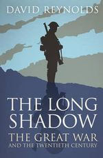 The Long Shadow : The Great War and the Twentieth Century - David Reynolds