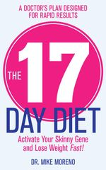 The 17 Day Diet : A Doctor's Plan Designed for Rapid Results - Dr. Mike Moreno