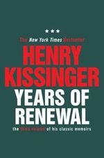 Years of Renewal : The Concluding Volume of His Classic Memoirs - Henry A. Kissinger