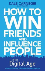 How to Win Friends and Influence People in the Digital Age : How Lead, Mercury, Arsenic, and Cadmium Harm Our H... - Dale Carnegie Training