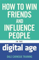 How to Win Friends and Influence People in the Digital Age - Dale Carnegie Training