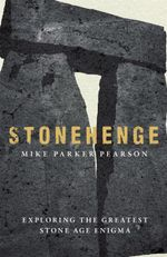 Stonehenge : Exploring the Greatest Stone Age Mystery - Mike Parker Pearson