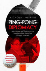 Ping-Pong Diplomacy : Ivor Montagu and the Astonishing Story Behind the Game That Changed the World - Nicholas Griffin