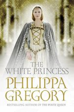 The White Princess : Cousins' War : Book 5 - Philippa Gregory