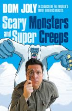 Scary Monsters and Super Creeps : In Search of the World's Most Hideous Beasts - Dom Joly