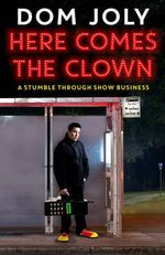Here Comes the Clown : Adventures in Show Business - Dom Joly