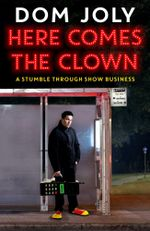 Here Comes The Clown : A Stumble Through Show Business - Dom Joly