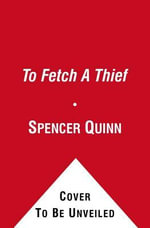 To Fetch a Thief - Spencer Quinn