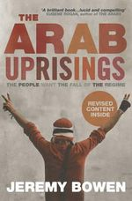 The Arab Uprisings : The People Want the Fall of the Regime - Jeremy Bowen