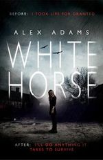 White Horse : Before : I took my life for granted - After : I'll do anything it takes to survive - Alex Adams