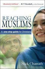Reaching Muslims : A One-stop Guide for Christians - Nick Chatrath