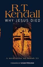 Why Jesus Died : A Meditation on Isaiah 53 - R. T. Kendall