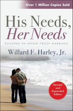 His Needs Her Needs : Building an Affair-proof Marriage - Willard F. Harley
