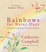 Rainbows for Rainy Days : 40 Devotional Readings That Reveal God's Promises - Catherine Campbell