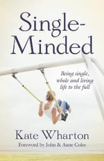 Single-Minded : Being Single, Whole and Living Life to the Full - Kate Wharton