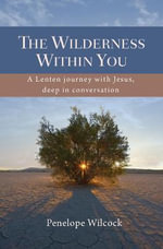 The Wilderness Within You : A Lenten Journey with Jesus, Deep in Conversation - Penelope Wilcock
