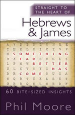 Straight to the Heart of Hebrews and James : 60 Bite-Sized Insights - Phil Moore