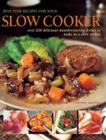 Best Ever Recipes for Your Slow Cooker : Over 200 delicious mouthwatering dishes to make in a slow cooker - Catherine Atkinson