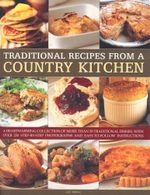 Traditional Recipes from a Country Kitchen : A heartwarming collection of more than 50 traditional dishes, with over 250 step-by-step photographs and easy-to-follow instructions  - Liz Trigg