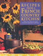 Recipes from a French Country Kitchen : The very best of real French regional cooking - Carole Clements