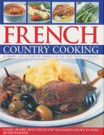 French Country Cooking : 60 Simple A Authentic Dishes For The True Taste Of France - Carole Clements