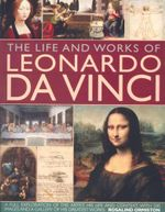 The Life and Works of Leonardo Da Vinci - Rosalind Orniston