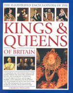 The Illustrated Encyclopedia of the Kings & Queens of Britain : A magnificent and authoritative historyof the royalty of Britain, the rulers, their consorts and families, and the pretenders to the throne - Charles Phillips