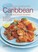 The Food & Cooking of the Caribbean Central and South America : Tropical traditions, techniques and ingredients, with over 150 superb step-by-step recipes - Jenni Fleetwood