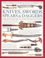 The Complete World Encyclopedia of Knives, Swords, Spears & Daggers - Harvey J.S. Withers
