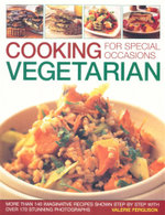 Cooking Vegetarian for Special Occasions : More Than 140 Imaginative Recipes Shown Step by Step With Over 170 Stunning Photographs - Valerie Ferguson