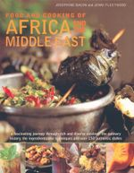 Food And Cooking of Africa And The Middle East : A fascinating journey through rich and diverse cuisines: the culinary history, the ingredients, the techniques and over 150 authentic dishes - Josephine Bacon