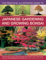 The Practical Illustrated Guide to Japanese Gardening and Growing Bonsai : Essential Advice, Step-by-Step Techniques and Projects, Plans, Plant Listings and Over 1500 Photographs and Illustrations - Charles Chesshire