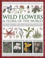 The Complete Illustrated Encyclopedia of Wild Flowers & Flora Of The World : An Expert Reference and Identification Guide to Over 1730 Wild Flowers and Plants From Every Continent - Martin Walters