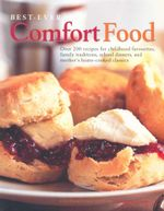 Best-Ever Comfort Food : Over 200 recipes for childhood favourites, family traditions, school dinners, and mother's home-cooked classics