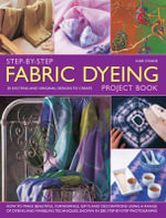 Step-by-step Fabric Dyeing Project Book : 30 Exciting and Original Designs to Create: How to Make Beautiful Furnishings, Gifts and Decoration Using a Range of Dyeing and Marbling Techniques, Shown in 280 Step-by-step Photographs - Susie Stokoe