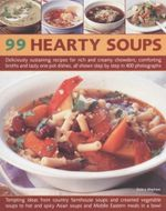 99 Hearty Soups : Deliciously Sustaining Recipes For Rich And Creamy Chowders, Comforting Broths And Tasty One-Pot Dishes, All Shown Step By Step In 400 Photographs - Debra Mayhew