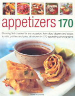 Appetizers 170 : Stunning first courses for any occasion, from dips, dippers and soups to rolls, patties and pies, all shown in 170 appealing photographs - Any Hildyard