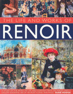 Life And Works of Renoir : A Study of The Artist, His Life and Context - Susie Hodge