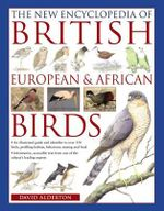 The New Encyclopedia of British European & African Birds - David Alderton