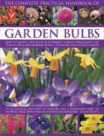 The Complete Practical Handbook of Garden Bulbs : How To Create A Spectacular Glowering Garden Throughout The Year in Lawns, Beds, Borders, Boxes, Containers and Hanging Baskets - Kathy Brown