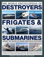 The Illustrated Encyclopedia of Destroyers Frigates & Submarines : Features 1300 Wartime and Modern identification Photographs - Bernard Ireland