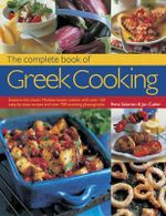 The Complete Book of Greek Cooking : Explore this classic Mediterranean cuisine, with over 160 step-by-step recipes and over 700 stunning photographs - Rena Salaman