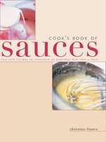 Cook's Book of Sauces : Fail-safe Recipes to Transform an Everyday Dish into a Feast