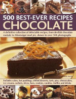 Chocolate 500 Classic Recipes : A Definitive Collection Of Delectable Recipes, From Devish Chocolate Roulade To Mississippi Mud Pie, Shown In Over 500 Photographs