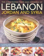 The Illustrated Food and Cooking of Lebanon Jordan and Syria - Ghillie Basan