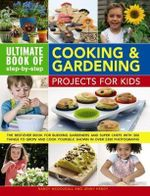 Cooking & Gardening for Kid : Ultimate book of step-by-step - Projects for Kids - Nancy McDougall