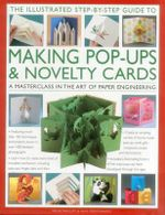 The Illustrated Step-by-Step Guide to Making Pop-Ups & Novelty Cards : A Masterclass in the Art of Paper Engineering - Trish Phillips